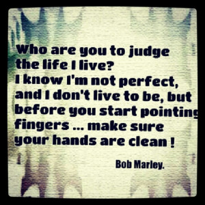 Bob marley quote ~don't judge others