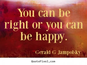 ... quotes - You can be right or you can be happy. - Inspirational quotes