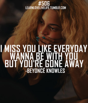 miss you like everyday wanna be with you but you're gone away.