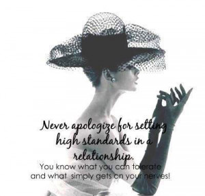 Never Apologize For Setting High Standards In A Relationship…