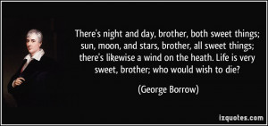 night and day, brother, both sweet things; sun, moon, and stars ...
