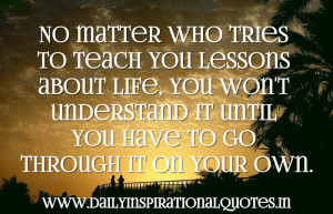 ... Understand It Until You Have To Go Through It On Your Own ~ Life Quote