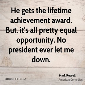Mark Russell - He gets the lifetime achievement award. But, it's all ...