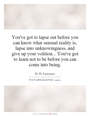 ve got to lapse out before you can know what sensual reality is, lapse ...