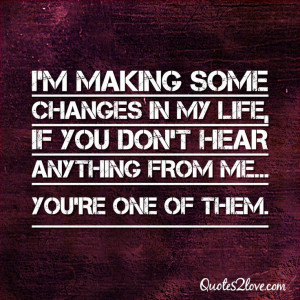making some changes in my life, if you don't hear anything ...