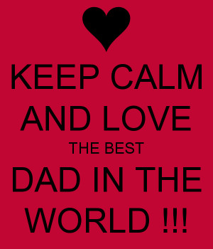 keep-calm-and-love-the-best-dad-in-the-world.png