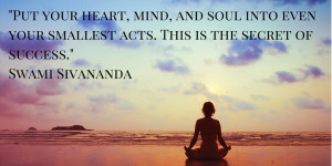 Put your heart, mind, and soul into even your smallest acts. This is ...