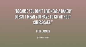 ... live near a bakery doesn't mean you have to go without cheesecake