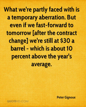 What we're partly faced with is a temporary aberration. But even if we ...