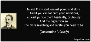 Guard, O my soul, against pomp and glory. And if you cannot curb your ...