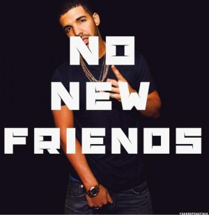 Drake quotes sayings no new friends