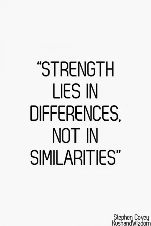 Strength lies in differences, not in similarities.