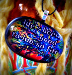 ... been good to me so far Joe Walsh lyric quote by Krystoney, $19.99