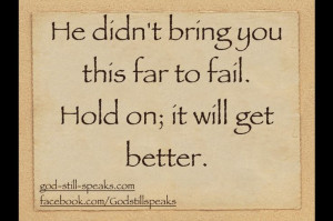 Hold on... it will get better.