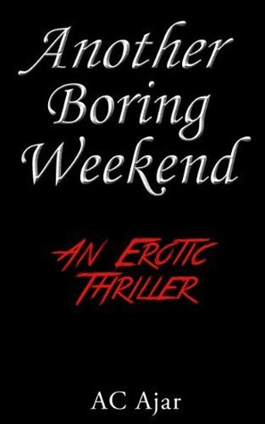 "Start by marking ""Another Boring Weekend"" as Want to Read:"