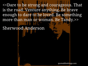 ... . Be something more than man or woman. Be Tandy.– Sherwood Anderson