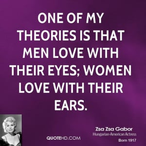 One of my theories is that men love with their eyes; women love with ...