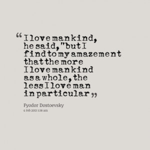 """Quotes Picture: i love mankind, he said, """"but i find to my amazement ..."""