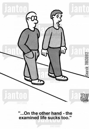 quote cartoon humor: '...On the other hand - the examined life sucks ...