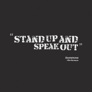 Quotes Picture: stand up and speak out
