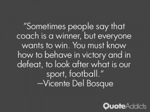 Sometimes people say that coach is a winner, but everyone wants to win ...