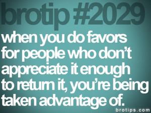 don't appreciate it enough to return it, you're being taken advantage ...