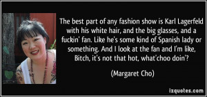 of any fashion show is Karl Lagerfeld with his white hair, and the big ...
