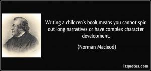 ... narratives or have complex character development. - Norman Macleod