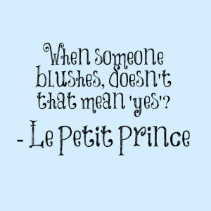 When someone blushes, doesn't that mean 'yes'? - Le Petit Prince