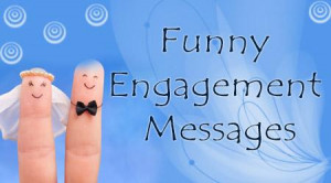 funny engagement wishes are humorous and are meant to brighten the ...
