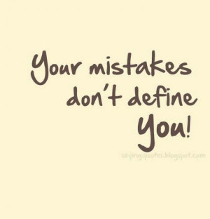 You mistakes dont define you