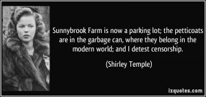 ... belong in the modern world; and I detest censorship. - Shirley Temple