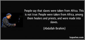 People say that slaves were taken from Africa. This is not true ...