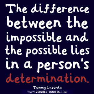 Determination quotes, The difference between the impossible and the ...