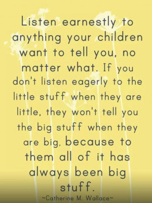 ... don't always listen to everything our kids say. This a good reminder