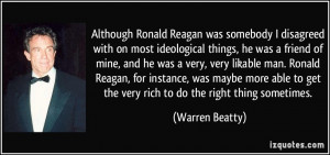 Although Ronald Reagan was somebody I disagreed with on most ...