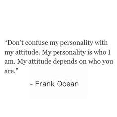 Frank Ocean quote My personality is who I am. My attude depends on who ...