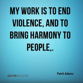 Patch Adams - My work is to end violence, and to bring harmony to ...