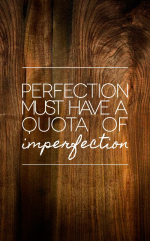 ... must have a quota of imperfection. #design #quotes #typography