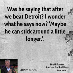 Was he saying that after we beat Detroit? I wonder what he says now ...