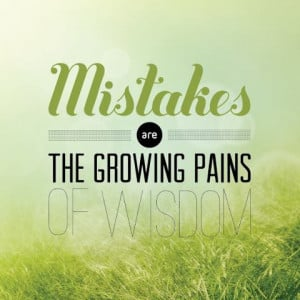Poster>> Mistakes are the growing pains of wisdom. #quote #taolife