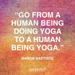 Go from a human being doing yoga to a human being yoga.