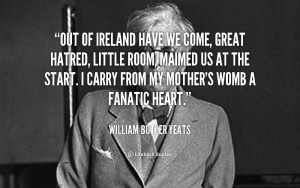 File Name : quote-William-Butler-Yeats-out-of-ireland-have-we-come ...