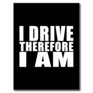 Funny Drivers Quotes Jokes I Drive Therefore I am Postcards