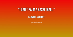 famous basketball quotes from carmelo anthony
