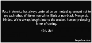 Race in America has always centered on our mutual agreement not to see ...