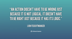 An action doesn't have to be wrong just because it is not logical. It ...