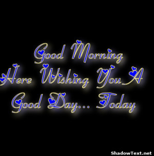 Good MorningHere Wishing You A Good Day... Today