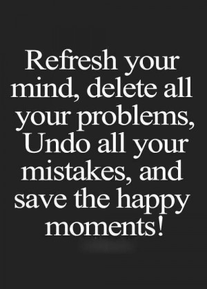Refresh You Mind – Delete All your Problems
