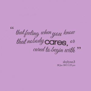 Quotes Picture: that feeling when you know that beeeeeepody cares, or ...